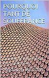 POURQUOI TANT DE SOUFFRANCE ?: Comment neutraliser mes réponses (French Edition)