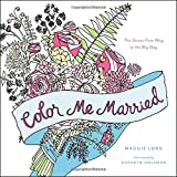 Color Me Married: The Stress-Free Way to the Big Day