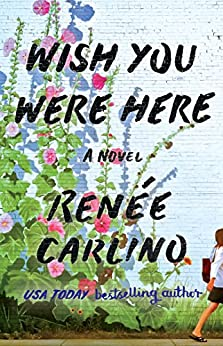 Wish You Were Here: A Novel by [Carlino, Renée]