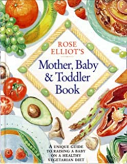 Baby and child vegetarian recipes over 150 healthy and delicious rose elliots mother baby and toddler book a unique and invaluable guide to raising forumfinder Image collections