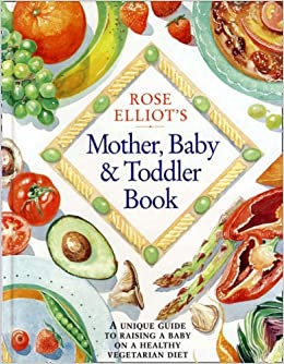 Rose elliots mother baby and toddler book a unique and invaluable rose elliots mother baby and toddler book a unique and invaluable guide to raising a baby on a healthy vegetarian diet amazon rose elliot forumfinder Image collections