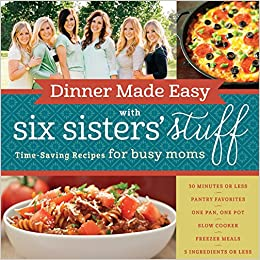 Dinner made easy with six sisters stuff time saving recipes for dinner made easy with six sisters stuff time saving recipes for busy moms six sisters stuff 9781629722283 amazon books forumfinder Image collections