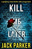 KILL ME LATER a gripping crime thriller with a huge twist
