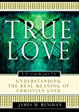 True Love: Understanding the Real Meaning of Christian Love