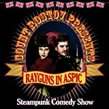 Rayguns in Aspic-Steampunk Comedy Show by Rostov, Count (2011-11-01)