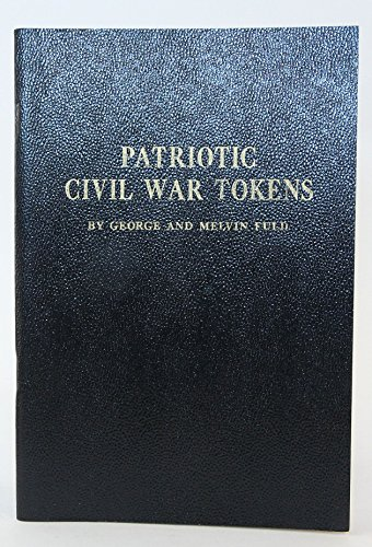 PATRIOTIC CIVIL WAR TOKENS A Descriptive and Price Catalogue of the Die Varieties of Patriotic Type Tokens Used As a Substitute for Money During the American Civil War