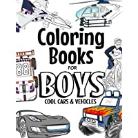 Coloring Books For Boys Cool Cars And Vehicles: Cool Cars, Trucks, Bikes, Planes, Boats And Vehicles Coloring Book For…