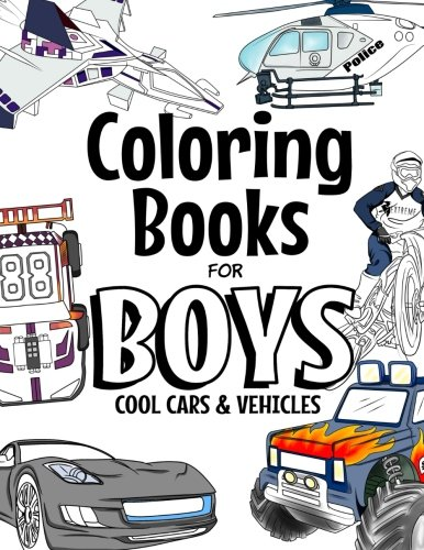 Coloring Books For Boys Cool Cars And Vehicles: Cool Cars, Trucks, Bikes, Planes, Boats And Vehicles Coloring Book For Boys Aged 6-12]()