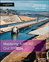 Mastering AutoCAD Civil 3D 2014: Autodesk Official Press Front Cover