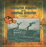 img - for Immigration, Migration, and the Industrial Revolution (Primary Sources of Immigration and Migration in America (Paperback)) book / textbook / text book