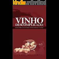 VINHO DESCOMPLICADO: GUIA PARA INICIANTES NO MUNDO DO VINHO: Aprenda a escolher qualquer estilo de vinho no supermercado…