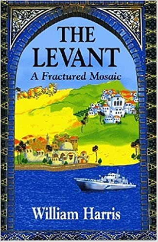 The Levant: A Fractured Mosaic (Princeton Series on the Middle East) by William W. Harris