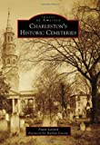 Charleston's Historic Cemeteries, Frank Karpiel with A. Foreword by Harlan Greene, 146711023X