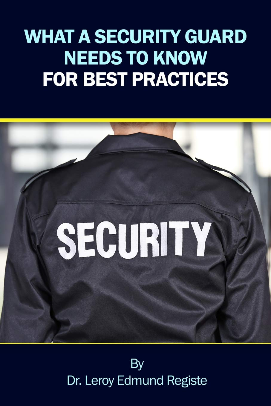 What a Security Guard Needs to Know for Best Practices: Leroy Edmund