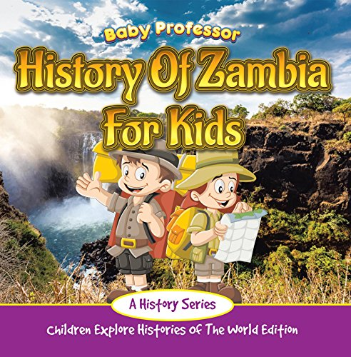 History Of Zambia For Kids: A History Series - Children Explore Histories Of The World Edition