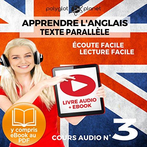 Apprendre l'Anglais - Écoute Facile - Lecture Facile: Texte Parallèle Cours Audio, No. 3 [Learn English - Easy Listening - Easy Reading: Parallel Text Audio Course No. 3]: Lire et Écouter des Livres en Anglais