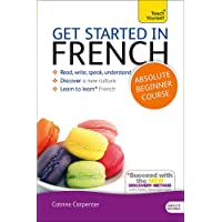 Get Started in French Absolute Beginner Course: Learn to read, write, speak and understand a new language