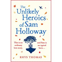 The Unlikely Heroics of Sam Holloway: A feel-good love story with a twist