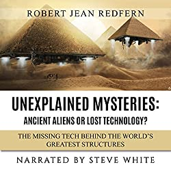 Unexplained Mysteries - Ancient Aliens or Lost Technology? - The Missing Tech Behind the World's Greatest Structures