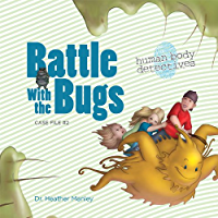 Battle with the Bugs: An Imaginative Journey Through the Immune System (Human Body Detectives)