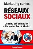 Marketing sur les Réseaux Sociaux : Doublez vos ventes en utilisant les social medias