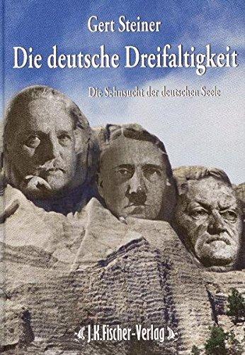 Die deutsche Dreifaltigkeit: Die Sehnsucht der deutsche Seele