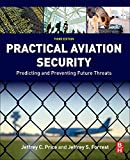 Practical Aviation Security, Third Edition: Predicting and Preventing Future Threats