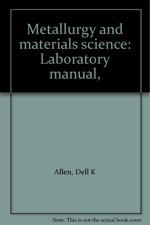 Metallurgy and materials science: Laboratory manual, : Dell K Allen:  Amazon.com: Books
