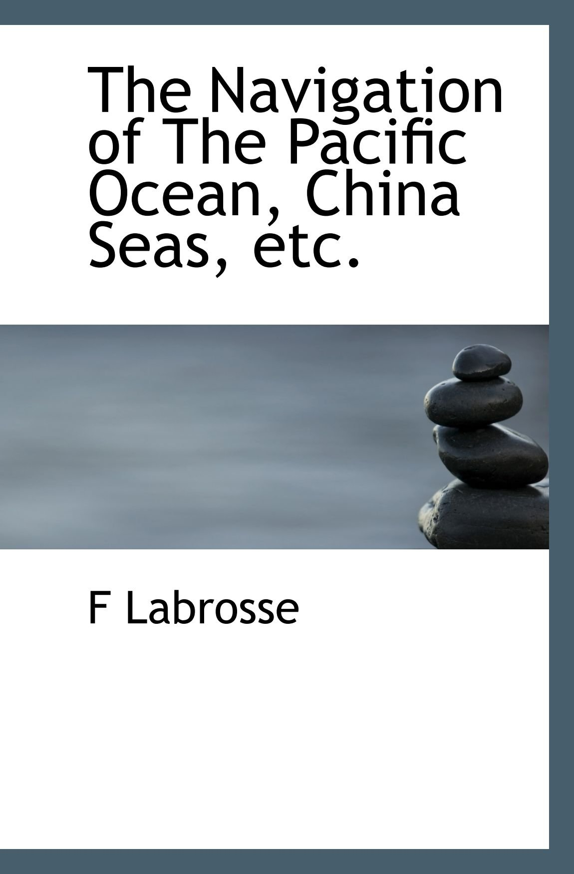 The Navigation of The Pacific Ocean, China Seas, etc. pdf epub