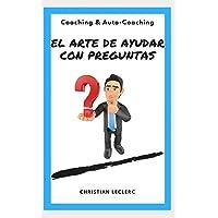 El arte de ayudar con preguntas: Coaching y Auto-Coaching (Spanish Edition)