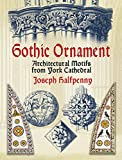 Gothic Ornament: Architectural Motifs from York Cathedral (Dover Pictorial Archive)