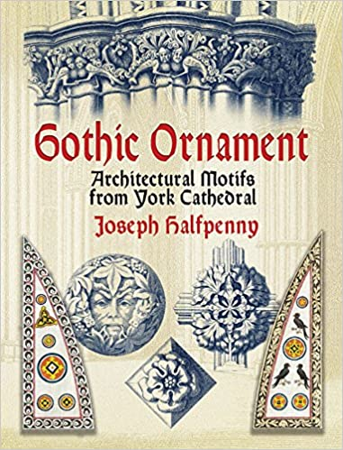 Gothic Ornament Architectural Motifs From York Cathedral Dover Pictorial Archive Joseph Halfpenny 9780486445106 Amazon Books