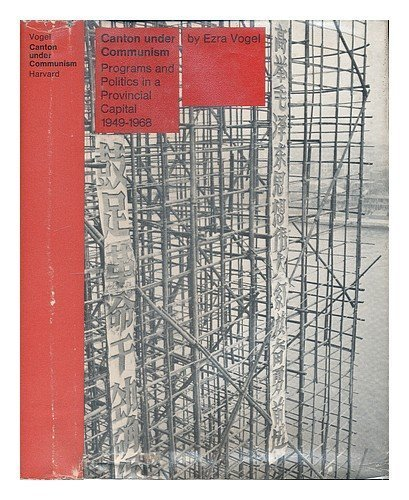 Canton under Communism: Programs and Politics in a Provincial Capital, 1949-1968 (Harvard East Asian Series, 41) by Ezra F. Vogel - Canton Mall