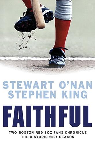 Faithful: Two Boston Red Sox Fans Chronicle the Historic 2004 Season