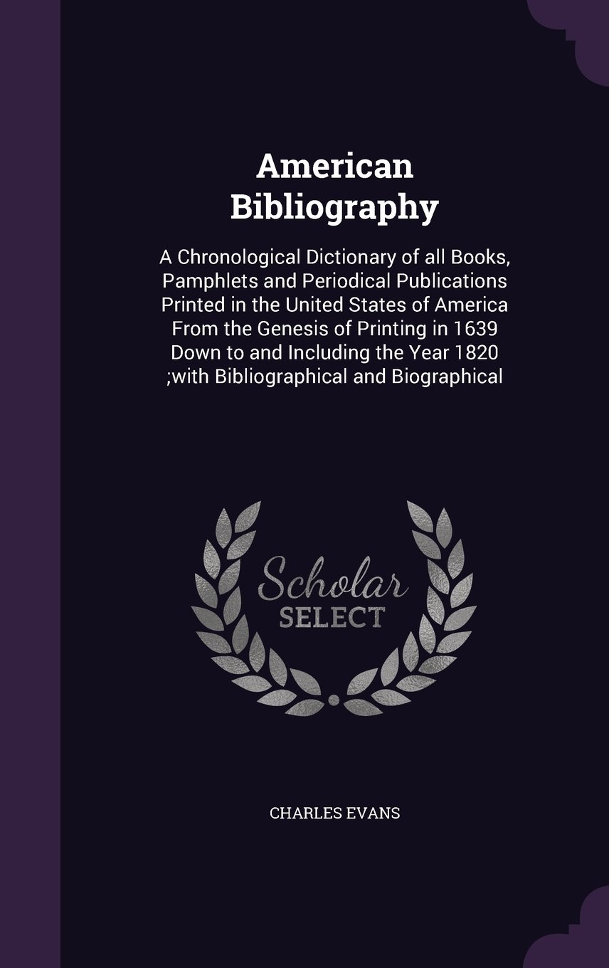 Read Online American Bibliography: A Chronological Dictionary of All Books, Pamphlets and Periodical Publications Printed in the United States of America from the ... 1820;with Bibliographical and Biographical pdf