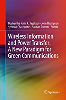 Wireless Information And Power Transfer: A New Paradigm For Green Communications (English Edition)