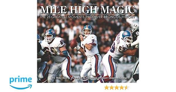 74e31ff30 Mile High Magic - The 25 Greatest Moments in Denver Broncos History  Mike  Klis  9781940056265  Amazon.com  Books