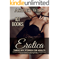 Erotica Taboo Sex Stories for Adults: 107 Books: Explicit Forced Rough Short Stories Collection – Hotwife, Menage Romance, Bicurious, Daddy, Virgin & More...