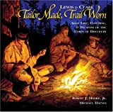 Lewis and Clark Tailor Made, Trail Worn, Robert J. Moore and Michael Haynes, 1560372389