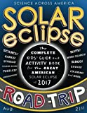 img - for Solar Eclipse Road Trip: The Complete Kids' Guide and Activity Book for the Great American Solar Eclipse of 2017 book / textbook / text book