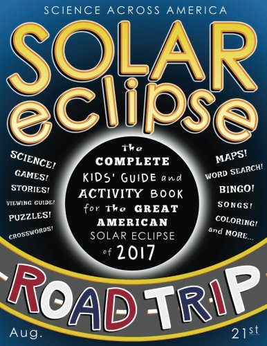 Solar Eclipse Road Trip  The Complete Kids Guide And Activity Book For The Great American Solar Eclipse Of 2017