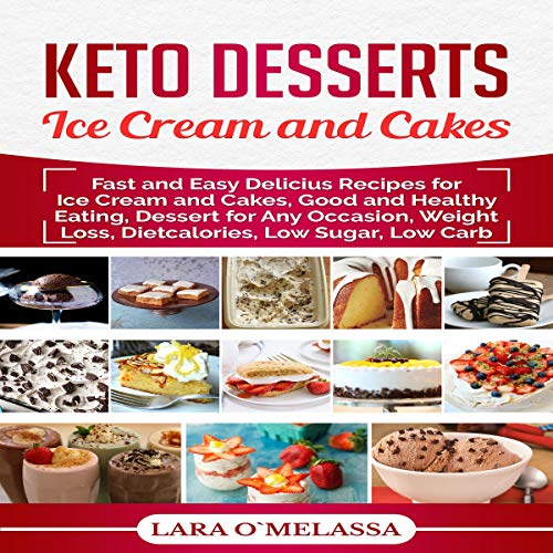 Keto Desserts Ice Cream and Cakes: Fast and Easy Delicius Recipes for Ice Cream and Cakes, Good and Healthy Eating, Dessert for Any Occasion, Weight Loss, Dietcalories, Low Sugar, Low Carb by Lara O'Melassa