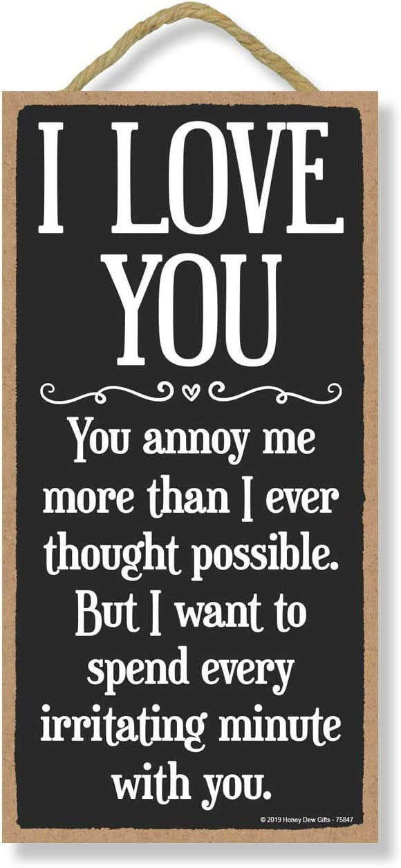 Honey Dew Gifts House Decor, I Love You. You Annoy Me More Than I Ever Thought Possible 5 inch by 10 inch Hanging, Wall Art, Decorative Wood Sign, Funny Signs