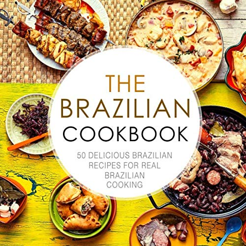 The Brazilian Cookbook: 50 Delicious Brazilian Recipes for Real Brazilian Cooking (2nd Edition) by BookSumo Press