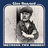 Buy GLEN HANSARD - Between Two Shores New or Used via Amazon