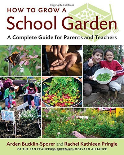 A Complete Guide for Parents and Teachers How to Grow a School Garden