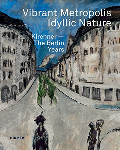 Vibrant Metropolis / Idyllic Nature: Kirchner. The Berlin Years