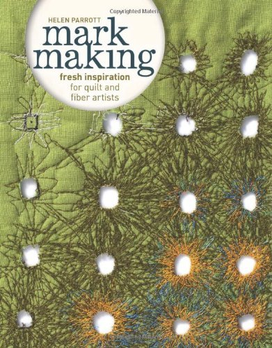 Mark Making: Fresh Inspiration for Quilt and Fiber Artists]()