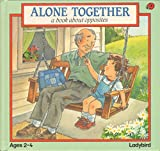 Alone Together: A Book About Opposites (Toddler Books Series)