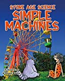 img - for Simple Machines: Inventions That Changed the World and the Science Behind Them (Stone Age Science) book / textbook / text book